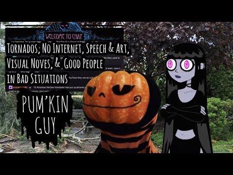 Tornados, No Internet, Speech & Art, Visual Noves, & Good People in Bad Situations : Pum'Kin Guy
