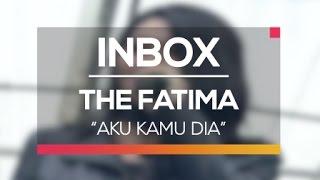 The Fatima - Aku Kamu Dia (Live on Inbox)