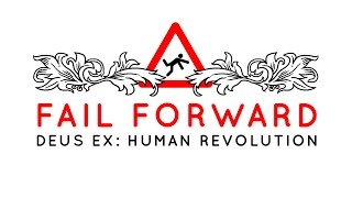 How Deus Ex: Human Revolution Fails - Fail Forward Ep. 3
