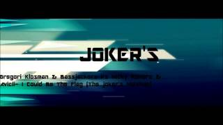 Gregori Klosman & Bassjackers Vs Nicky Romero & Avicii- I Could Be The Flag (The Joker's MashUp)