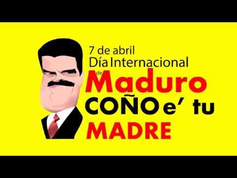Día Internacional de Maduro Coño e' tu Madre (7 de abril) / Mensaje de los venezolanos a Maduro