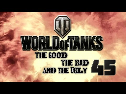 World of Tanks - The Good, The Bad and The Ugly 45