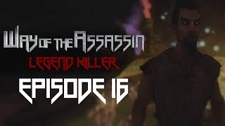 Episode 16 | Way of the Assassin: Legend Killer
