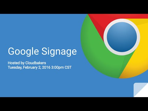 Google Chrome Signage Webinar presented by Cloudbakers