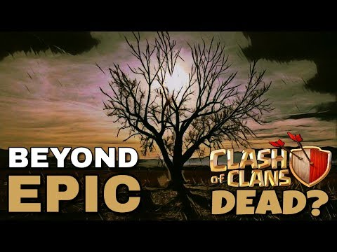 IS CLASH OF CLANS DEAD?  Beyond Epic Series