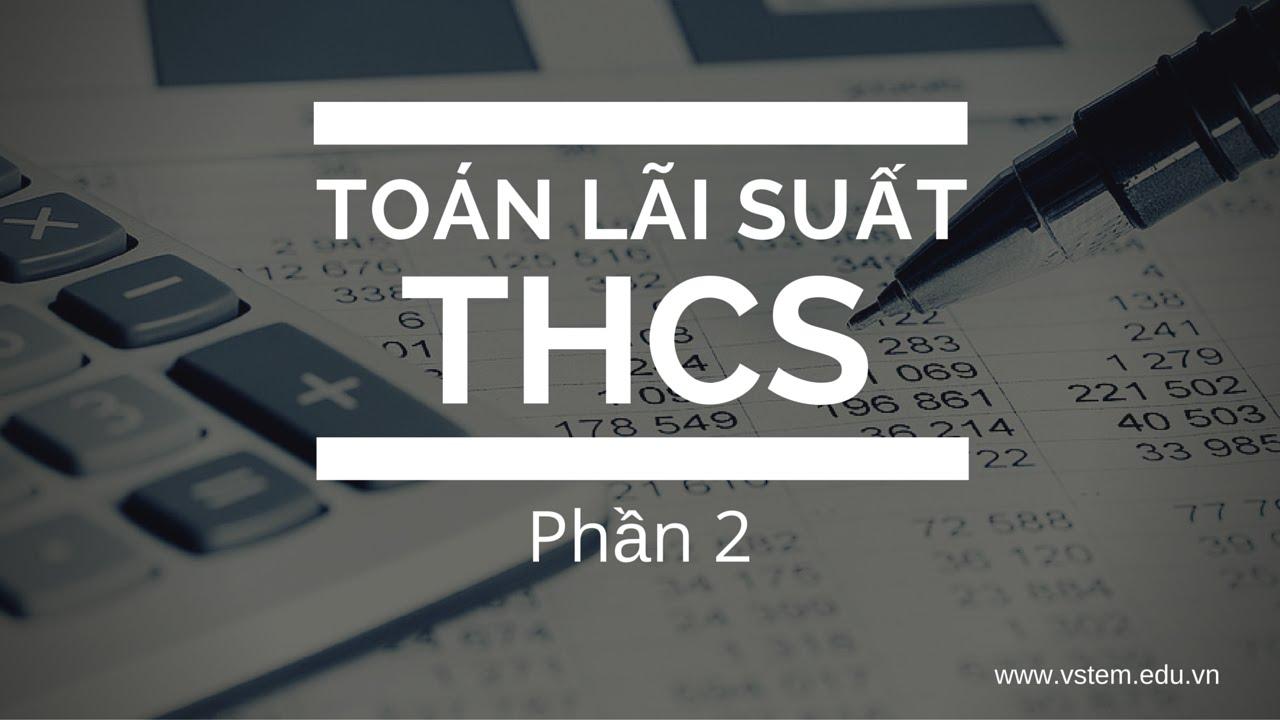 VSTEM – Toán Lãi Suất lớp 9 – Đề thi thử THCS Trần Văn Ơn Quận 1 năm 2016 #4