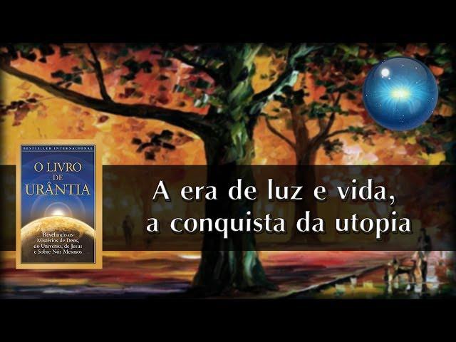 #13. A era de luz e vida, a conquista da utopia