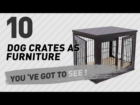 Dog Crates As Furniture // Top 10 Most Popular