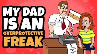 My Dad Is An Overprotective Freak