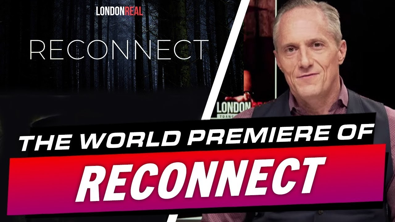 LONDON REAL'S  WORLD PREMIERE FOR OUR DOCUMENTARY RECONNECT - Brian Rose's Real Deal