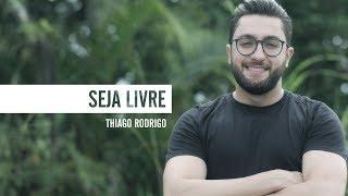 Seja Livre - Thiago Rodrigo