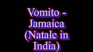 Vomito - Jamaica (Natale in India)