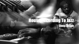 House According To Jazz - Deep Xcape