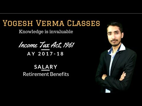 Income Tax AY 17-18 : Salary Retirement Benefits : Lecture 42