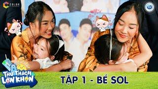 Thử Thách Lớn Khôn   Tập 1: Bé Sol khiến mẹ Đoan Trang hết mực tự hào về độ chín chắn khi mới 6 tuổi