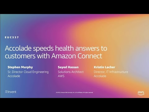 AWS re:Invent 2019: Accolade speeds health answers to customers with Amazon Connect (EUC337)