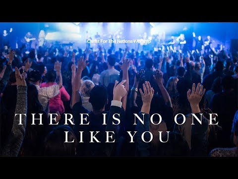 There Is No One Like You - Christ For The Nations Worship