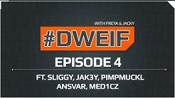 DWEIF with Freya & Jacky - Episode 4 - ft Sliggy, Jak3y, PimpmuckL, Ansvar, med1cz