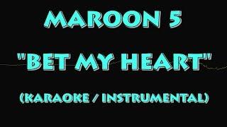 Maroon 5 Bet My Heart Karaoke Instrumental Version