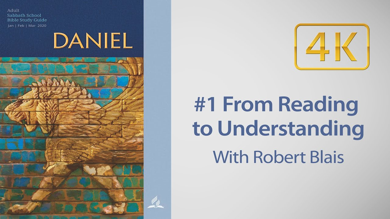 AD Sabbath School #1 From Reading to Understanding Daniel with Robert Blais