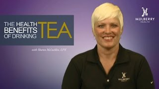 Mulberry Health Minute: The Benefits of Tea