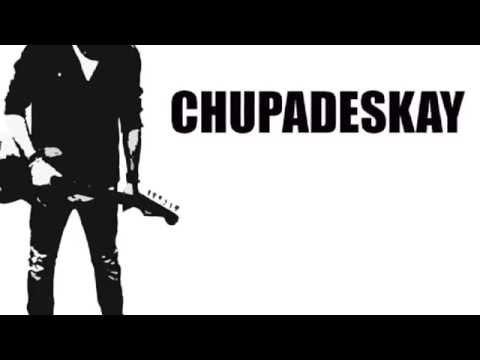 Chupadeskay  Feel my music