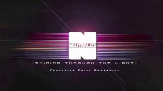 Neutralize - Shining Through The Light Ft. Emily Underhill