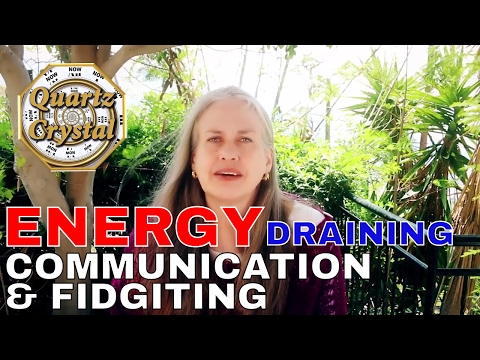 ENERGY DRAINING COMMUNICATION & FIDGITING