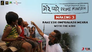 Making 3 :  Rakeysh Omprakash Mehra & The Kids | Mere Pyare Prime Minister