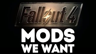 The Fallout 4 Mods We Want!