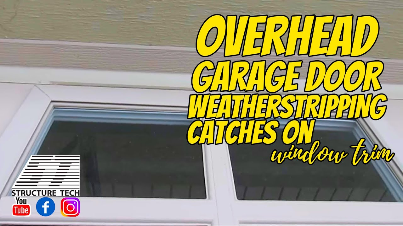 Overhead Garage Door Weatherstripping Catches On Window