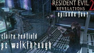 Resident Evil Revelations 2 Episode 4 - Claire Walkthrough [No Commentary] [PC] [60FPS] [Pt8]