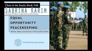 Sabrina Karim -   Equal Opportunity Peacekeeping: Women, Peace, and Security in Post-Conflict States
