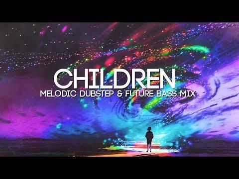 Children | A Beautiful Melodic Dubstep & Future Bass Mix