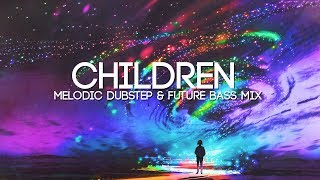 Children | A Beautiful Melodic Dubstep & Future Bass Mix