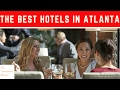 The Best Hotels In Atlanta