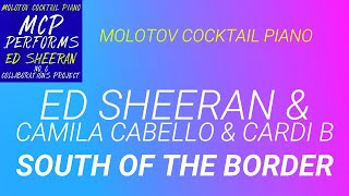 South of the Border Ed Sheeran amp Camila Cabello amp Cardi B cover by Molotov Cocktail Piano