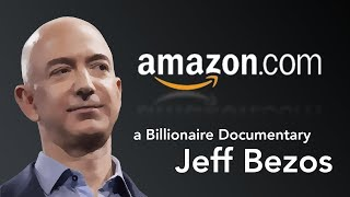 Jeff Bezos - Billionaire Documentary - Amazon, Innovation, Entrepreneurship, Mindset