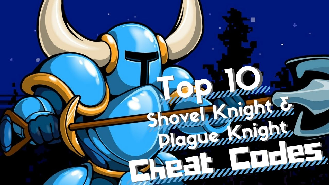 Top 10 <b>Shovel Knight</b>/Plague <b>Knight</b>/Specter <b>Knight Cheat Codes</b> ...