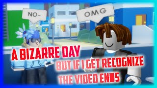 A Bizarre Day But If I Get Recognize The Video Ends... | ABD Roblox