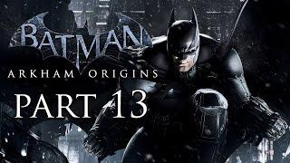 Batman: Arkham Origins - HD Gameplay Walkthrough Part 13