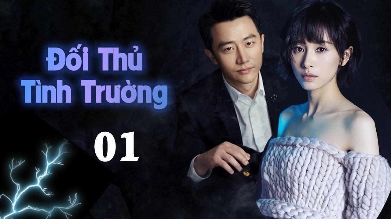[ Lồng Tiếng ] | ĐỐI THỦ TÌNH TRƯỜNG - Tập 01 | Phim Bộ Trung Quốc Siêu Hay 2020
