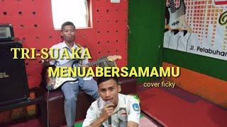Download MENUA BERSAMAMU TRI SUAKA | COVER FICKYADIJAYA |