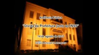 Audiência Pública - Dívida da Prefeitura junto ao INSS 14/08/2017