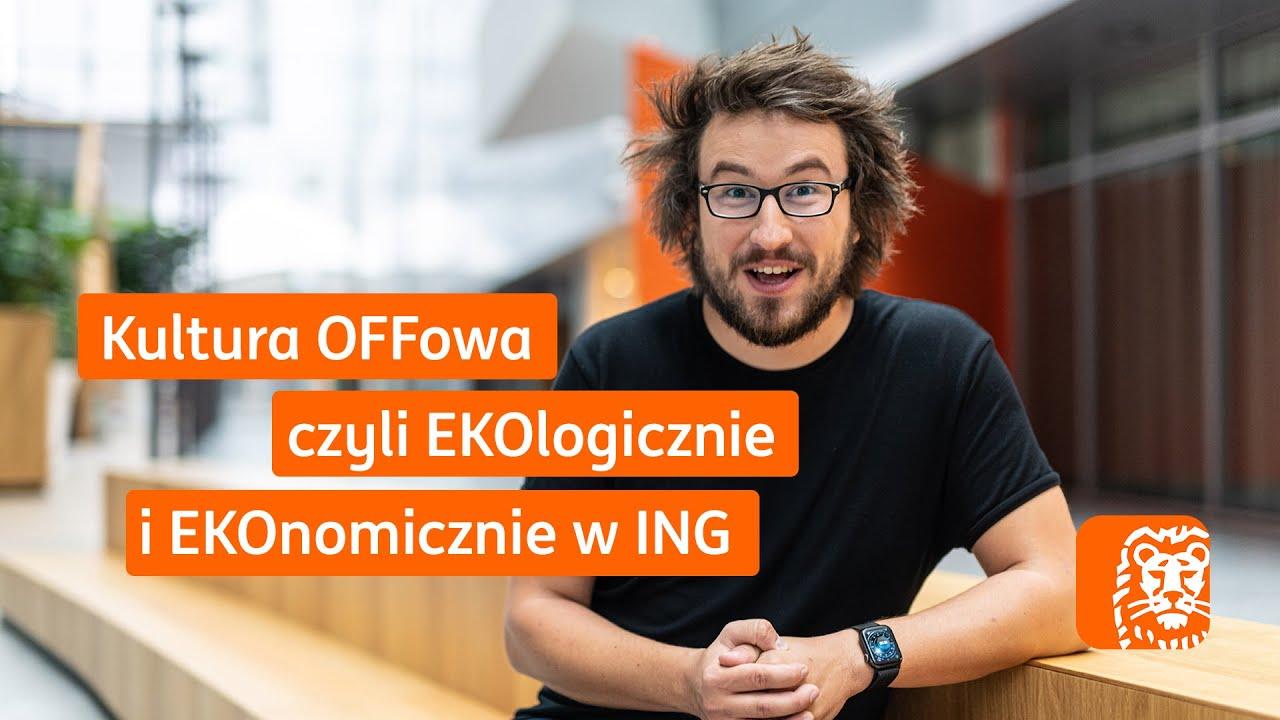 Kultura OFFowa | Czyli EKOlogicznie i EKOnomicznie w ING | Karol Wójcicki i ING Bank Śląski