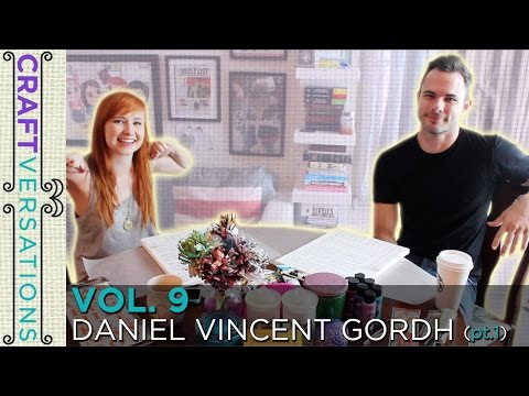 Craftversations: Volume Nine, Part One, with Daniel Vincent Gordh!