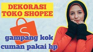 Download Cara Dekorasi Toko Di Shopee Pakai Hp Update Terbaru Gampang Banget loh!!!