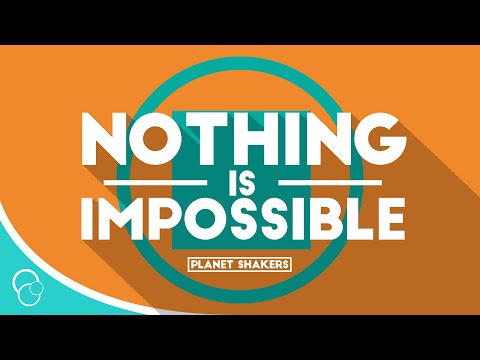 Planet Shakers  Nothing is Impossible Lyric