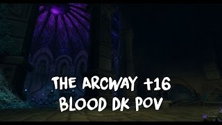 Mythic +16 The Arcway (2 chest) Blood Death Knight PoV, patch 7.1.5 | Jace DK