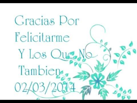 Gracias Por Felicitarme En Mi Cumpleaños 02032014